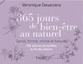 Véronique Desarzens - 365 jours de bien-être au naturel - Santé, forme, moral et beauté-750 astuces et recettes au fil des saisons.
