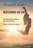 Vincent Aveni - Blessures de vie - Se libérer des chaînes du traumatisme.