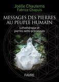 Joëlle Chautems et Fabrice Chapuis - Messages des pierres au peuple humain - Lithothérapie et pierres semi-précieuses, avec 46 cartes à tirer.
