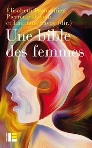 Elisabeth Parmentier et Pierrette Daviau - Une bible des femmes - Vingt théologiennes relisent des textes controversés.