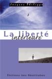 Jacques Philippe - La liberté intérieure - La force de la foi, de l'espérance et de l'amour.
