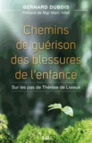 Bernard Dubois - Chemins de guérison des blessures de l'enfance - Sur les pas de Thérèse de Lisieux.
