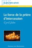 Cyril John - La force de la prière d'intercession.