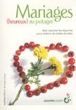 Mariages (heureux) au potager / Philippe Asseray   Asseray, Philippe. Auteur