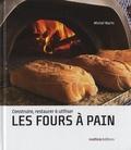 Michel Marin - Les fours à pain - Construire, restaurer et utiliser.