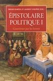 Bruno Dumézil et Laurent Vissière - Epistolaire politique - Tome 1, Gouverner par les lettres.
