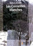 Robert Arnaut - Les corneilles blanches.
