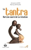 Jacques Lucas et Marisa Ortolan - Le Tantra, horizon sacré de la relation.