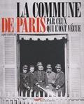 Laure Godineau - La Commune de Paris par ceux qui l'ont vécue.
