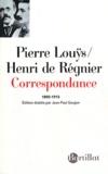 Pierre Louÿs et Henri de Régnier - Correspondance 1890 - 1913.