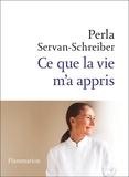 Perla Servan-Schreiber - Ce que la vie m'a appris.