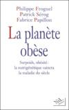 Philippe Froguel et Patrick Sérog - La planète obèse. - Surpoids, obésité : la nutrigénétique vaincra la maladie du siècle.