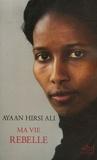 Ayaan Hirsi Ali - Ma vie rebelle.