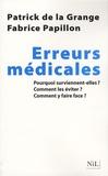 Fabrice Papillon et Patrick de La grange - Les erreurs médicales - Pourquoi surviennent-elles ? Comment les éviter ? Comment y faire face ?.