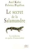 Axel Kahn et Fabrice Papillon - Le secret de la salamandre - La médecine en quête d'immortalité.