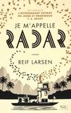 Reif Larsen - Je m'appelle Radar.