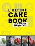 Christophe Michalak - L'Ultime cake book.
