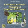 Marie-Claude Delahaye - La cuisine au Pastis, Absinthe et liqueurs de provence.