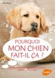 Gwen Bailey - Pourquoi mon chien fait-il ça ? - Les mystères de son comportement enfin expliqués.
