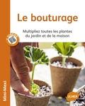 Guillaume Duprat - Le bouturage - Multipliez toutes les plantes du jardin et de la maison.