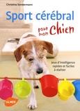 Christina Sondermann - Sport cérébral pour mon chien - Jeux d'intelligence rapides et faciles à réaliser.