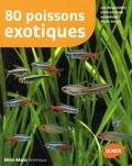 Renaud Lacroix - 80 poissons exotiques - Les meilleures espèces pour aquarium d'eau douce.