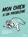 Christophe Duffo - Mon chien a un probleme - Aboiement, vol, fugue, agressivité, dépression....