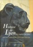 André Pelletier et Jacques Rossiaud - Histoire de Lyon - Des origines à nos jours.