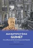 Hubert Guimet - Jean-Baptiste et Emile Guimet - La confluence de l'Art, de la Science et de l'Industrie.