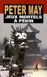 Jeux mortels à Pékin : roman / Peter May | May, Peter (1951-....)