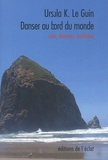 Ursula K. Le Guin - Danser au bord du monde - Mots, femmes, territoires.