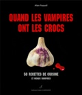 Alain Pozzuoli - Quand les vampires ont les crocs - 50 recettes de cuisine et menus vampires.