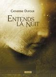 Catherine Dufour - Entends la nuit.