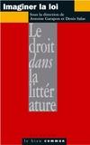 Antoine Garapon et Denis Salas - Imaginer la loi - Le droit dans la littérature.