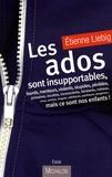 Etienne Liebig - Les ados sont insupportables - Mais ce sont nos enfants !.
