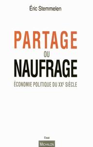 Eric Stemmelen - Partage ou naufrage - Economie politique du XXe siècle.