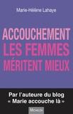 Marie-Hélène Lahaye - Accouchement - Les femmes méritent mieux.