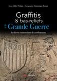 Graffitis & bas-reliefs de la Grande guerre : archives souterraines de combattants / textes, Gilles Prilaux | Prilaux, Gilles