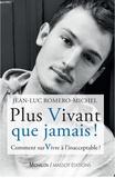 Jean-Luc Romero-Michel - Plus vivant que jamais ! - Comment survivre à l'inacceptable ?.