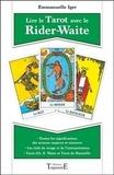 Emmanuelle Iger - Lire le Tarot avec le Rider-Waite - Toutes les significations des arcanes majeurs et mineurs ; Tarot d'A. E. Waite et tarot de Marseille ; Les clefs du tirage et de l'interprétation.