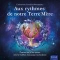 Catherine Sorolla Menassieu - Aux rythmes de notre Terre-Mère - Cheminer au fil des saisons selon la tradition chamanique amérindienne.