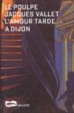 Jacques Vallet - L'amour tarde à Dijon.