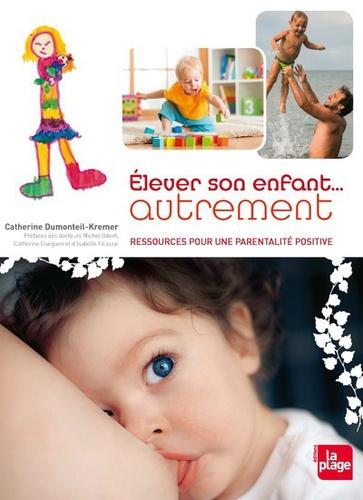 Elever son enfant autrement : ressources pour un nouveau maternage / Catherine Dumonteil-Kremer | Dumonteil-Kremer, Catherine (1962-....). Auteur