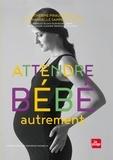 Catherine Piraud-Rouet et Emmanuelle Sampers-Gendre - Attendre bébé autrement - Manuel pour une grossesse naturelle.