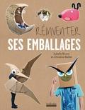 Réinventer ses emballages / Isabelle Bruno et Christine Baillet | Bruno, Isabelle (1965-....). Auteur