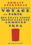 L' extraordinaire voyage du fakir qui était resté coincé dans une armoire Ikea / Romain Puértolas |