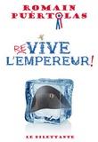 Revive l'Empereur ! / Romain Puértolas | Puértolas, Romain (1975-....)