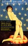Pierre Louÿs - Trois filles de leur mère. Douze douzains de dialogues. Manuel de civilité pour les petites filles - À l'usage des maisons d'éducation.