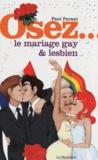 Paul Parant - Osez le mariage gay et lesbien.