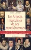 Michel Larivière - Les amours masculines de nos grands hommes - Homosexuels et bisexuels célèbres.